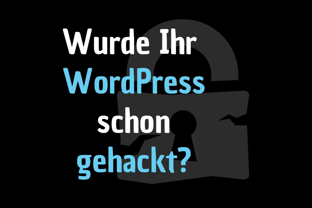 Wurde Ihr WordPress schon gehackt?