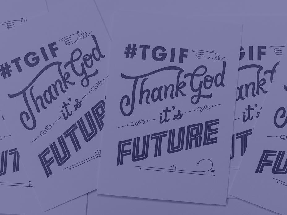 #tgif Thank God it's Future